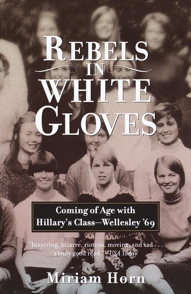 Rebels in White Gloves: Coming of Age with Hillary's Class--Wellesley '69 als Taschenbuch