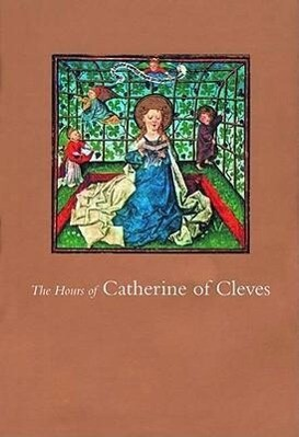 The Hours of Catherine of Cleves als Buch