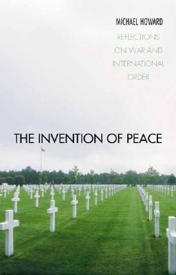 The Invention of Peace: Reflections on War and International Order als Buch