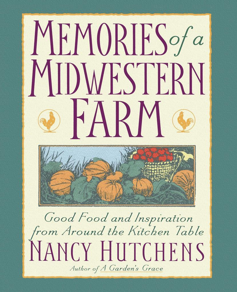Memories of a Midwestern Farm: Good Food and Inspiration from Around the Kitchen Table als Taschenbuch