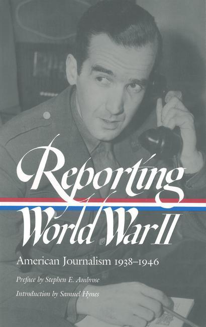 Reporting World War II: American Journalism 1938-1946 als Taschenbuch