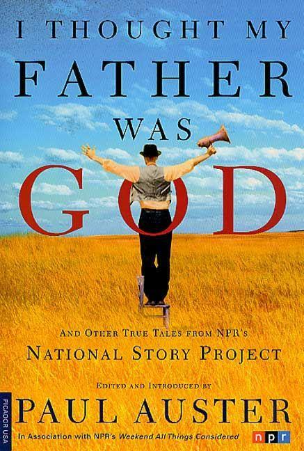 I Thought My Father Was God: And Other True Tales from NPR's National Story Project als Taschenbuch