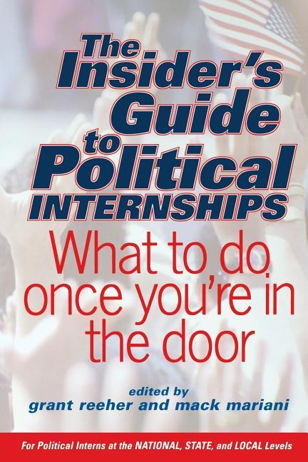 The Insider's Guide to Political Internships: What to Do Once You're in the Door als Taschenbuch
