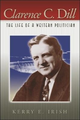 Clarence C. Dill: The Life of a Western Politician als Taschenbuch