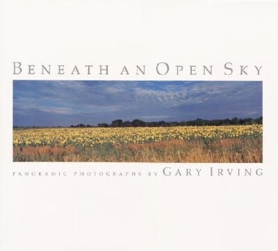 Beneath an Open Sky: Panoramic Photographs als Buch