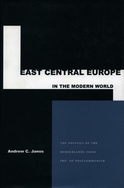 East Central Europe in the Modern World: The Politics of the Borderlands from Pre- To Postcommunism als Taschenbuch