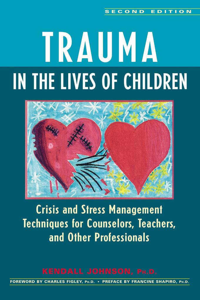 Trauma in the Lives of Children: Crisis and Stress Management Techniques for Counselors, Teachers, and Other Professionals als Taschenbuch