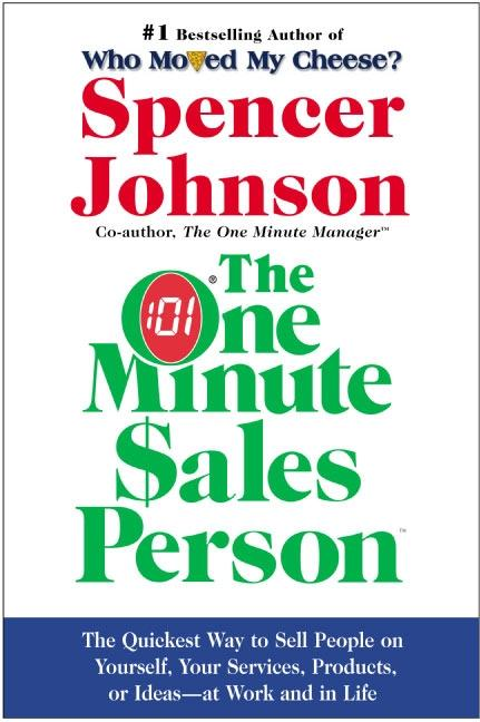 The One Minute Sales Person: The Quickest Way to Sell People on Yourself, Your Services, Products, or Ideas--At Work and in Life als Buch
