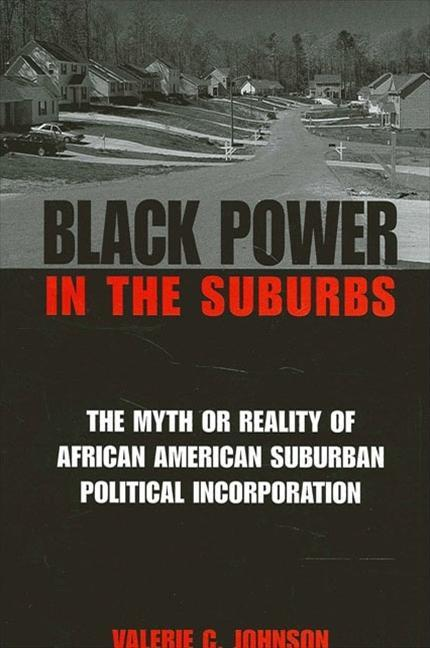 Black Power in the Suburbs: The Myth or Reality of African American Suburban Political Incorporation als Taschenbuch