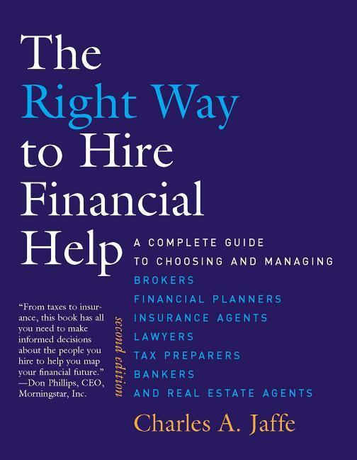 The Right Way to Hire Financial Help: A Complete Guide to Choosing and Managing Brokers, Financial Planners, Insurance Agents, Lawyers, Tax Preparers, als Taschenbuch