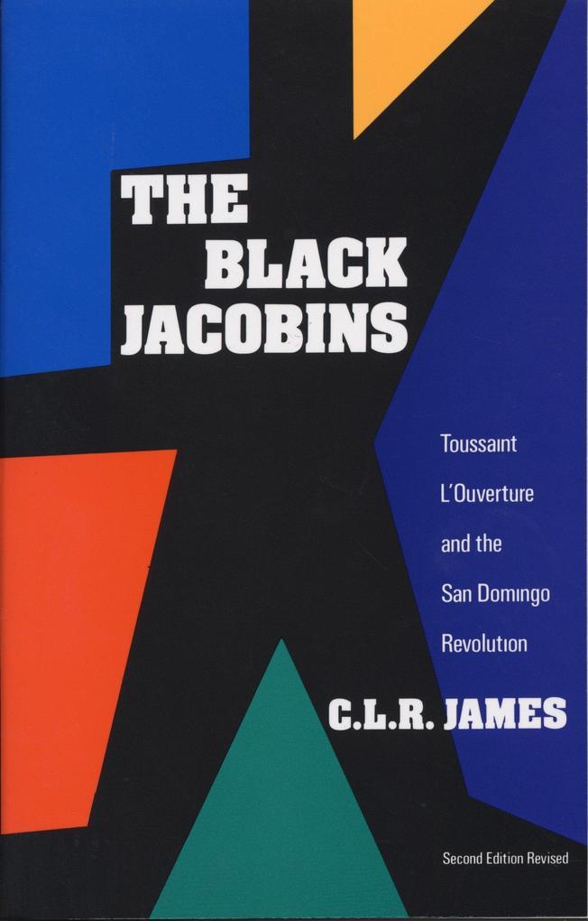The Black Jacobins: Toussaint l'Ouverture and the San Domingo Revolution als Taschenbuch