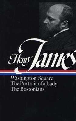 Henry James: Novels 1881-1886: Washington Square/The Portrait of a Lady/The Bostonians als Buch