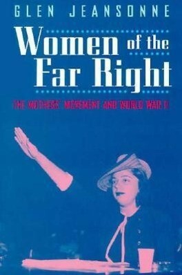 Women of the Far Right: The Mothers' Movement and World War II als Buch