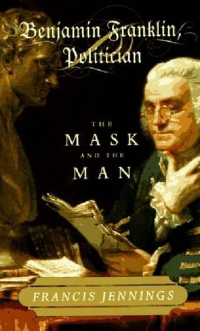 Benjamin Franklin, Politician: The Mask and the Man als Buch