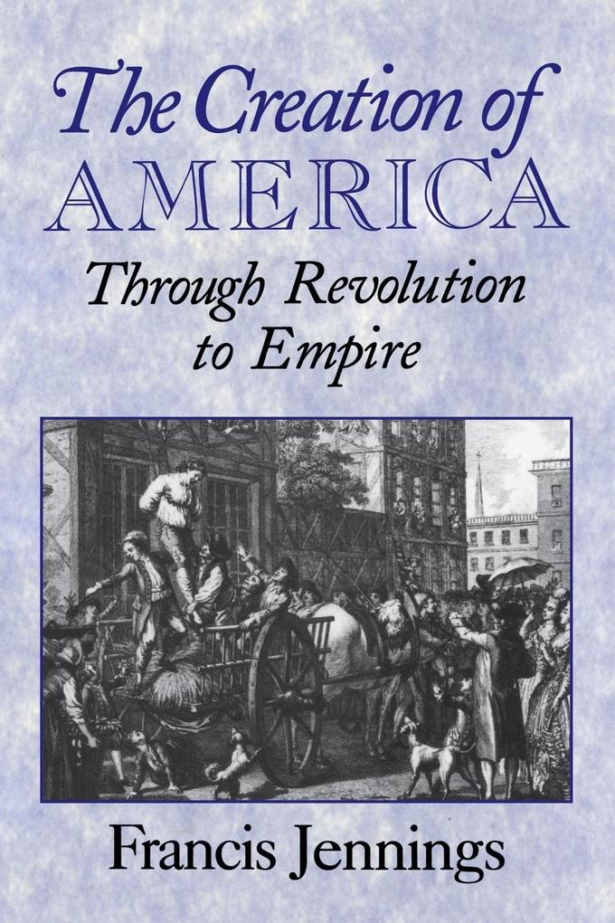 The Creation of America: Through Revolution to Empire als Buch