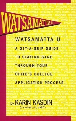 Watsamatta U: The Get-A-Grip Guide to Staying Sane Through Your Child's College Application Process als Taschenbuch
