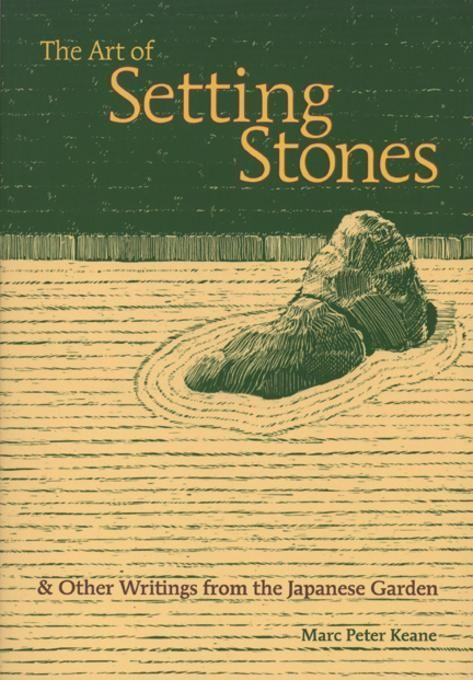 The Art of Setting Stones: And Other Writings from the Japanese Garden als Taschenbuch