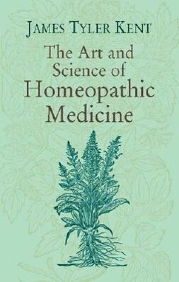 The Art and Science of Homeopathic Medicine als Taschenbuch