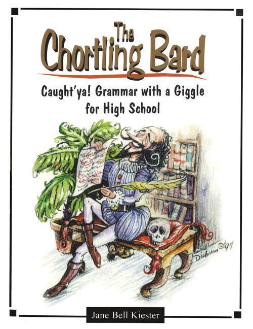 The Chortling Bard: Caught'ya! Grammar with a Giggle for High School als Taschenbuch