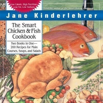 The Smart Chicken and Fish Cookbook: Over 200 Delicious and Nutritious Recipes for Main Courses, Soups, and Salads als Taschenbuch