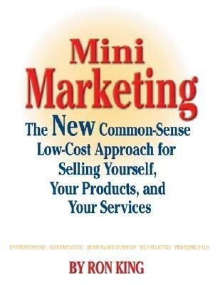 Mini Marketing: The New Common-Sense Low-Cost Approach for Selling Yourself, Your Products, and Your Services als Taschenbuch