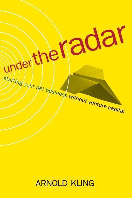 Under the Radar: Starting Your Net Business Witout Venture Capital als Taschenbuch