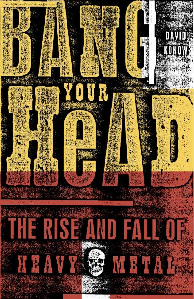 Bang Your Head: The Rise and Fall of Heavy Metal als Taschenbuch