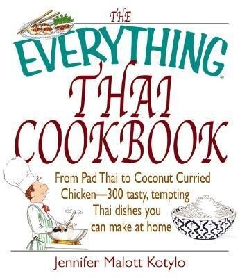 The Everything Thai Cookbook: From Pad Thai to Lemongrass Chicken Skewers--300 Tasty, Tempting Thai Dishes You Can Make at Home als Taschenbuch