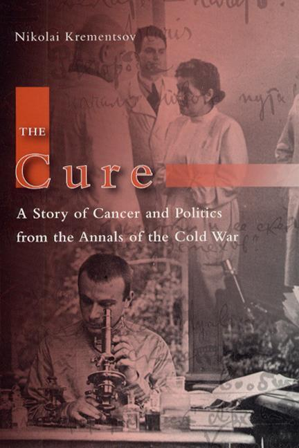 The Cure: A Story of Cancer and Politics from the Annals of the Cold War als Buch