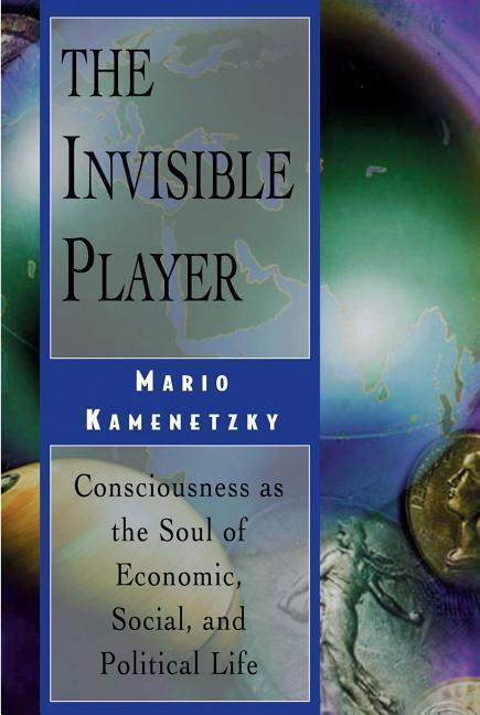 The Invisible Player: Consciousness as the Soul of Economic, Social, and Political Life als Taschenbuch