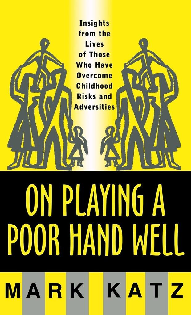 On Playing a Poor Hand Well: Insights from the Lives of Those Who Have Overcome Childhoodinsights from the Lives of Those als Buch