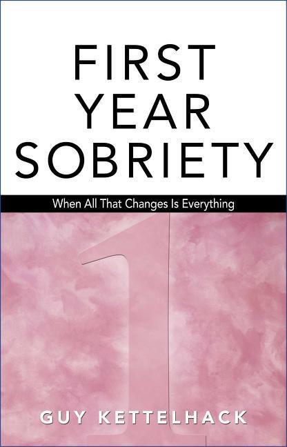 First Year Sobriety: When All That Changes Is Everything als Taschenbuch
