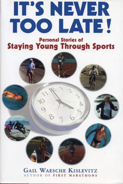 It's Never Too Late!: Personal Stories of Staying Young Through Sports als Buch