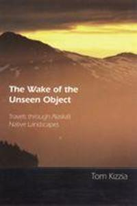 The Wake of the Unseen Object: Travels Through Alaska's Native Landscapes als Taschenbuch