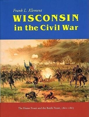 Wisconsin in the Civil War: The Home Front and the Battle Front, 1861-1865 als Buch