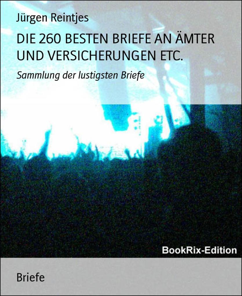 DIE 260 BESTEN BRIEFE AN ÄMTER UND VERSICHERUNGEN ETC. als eBook epub