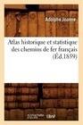 Atlas Historique Et Statistique Des Chemins de Fer Francais (Ed.1859)