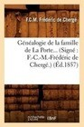 Genealogie de La Famille de La Porte. (Signe: F.-C.-M.-Frederic de Cherge.) (Ed.1857)