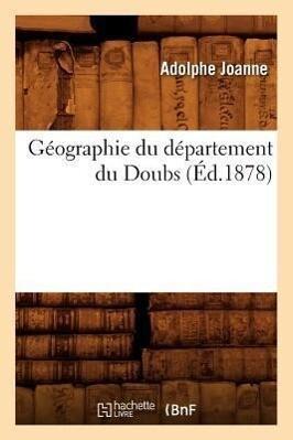 Geographie Du Departement Du Doubs (Ed.1878) als Taschenbuch