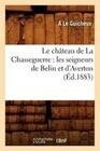 Le Chateau de La Chasseguerre: Les Seigneurs de Belin Et D'Averton