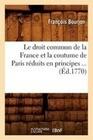 Le Droit Commun de La France Et La Coutume de Paris Reduits En Principes ... (Ed.1770)