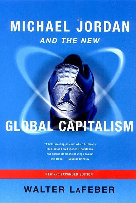 Michael Jordan and the New Global Capitalism als Buch