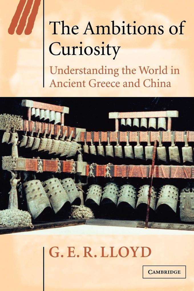 The Ambitions of Curiosity: Understanding the World in Ancient Greece and China als Buch