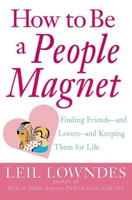 How to Be a People Magnet: Finding Friends--And Lovers--And Keeping Them for Life als Taschenbuch