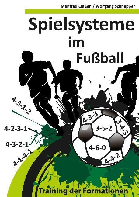 Spielsysteme im Fußball als Buch von Manfred Claßen, Wolfgang Schnepper