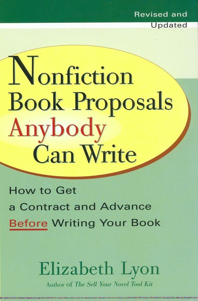 Nonfiction Book Proposals Anybody Can Write: How to Get a Contract and Advance Before Writing Your Book als Taschenbuch
