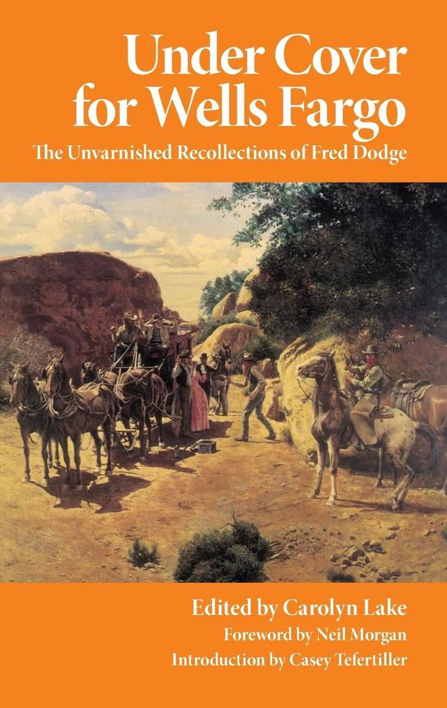 Under Cover for Wells Fargo: The Unvarnished Recollections of Fred Dodge als Taschenbuch