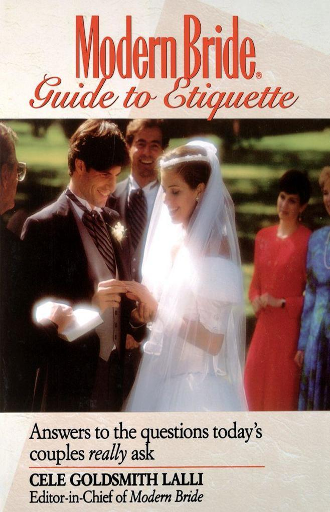 Modern Bride Guide to Etiquette: Answers to the Questions Today's Couples Really Ask als Taschenbuch