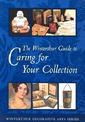 The Winterthur Guide to Caring for Your Collection als Taschenbuch