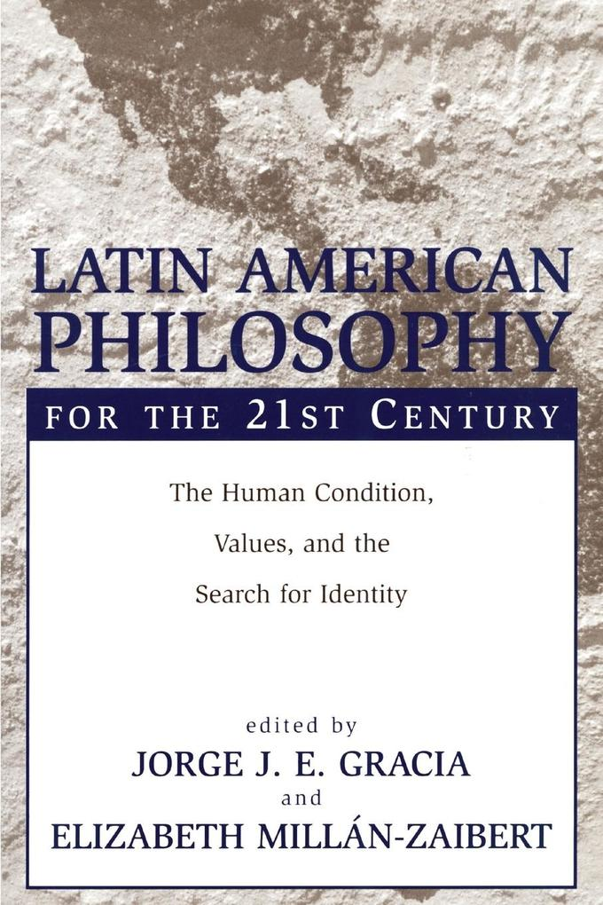 Latin American Philosophy for the 21st Century: The Human Condition, Values, and the Search for Identity als Taschenbuch
